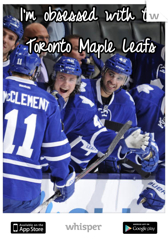 I'm obsessed with the Toronto Maple Leafs