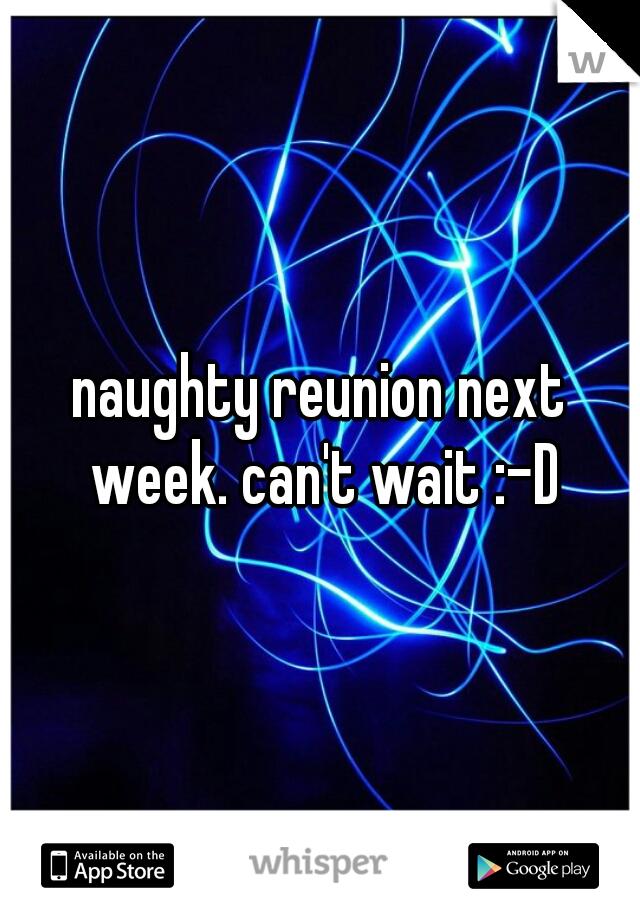 naughty reunion next week. can't wait :-D