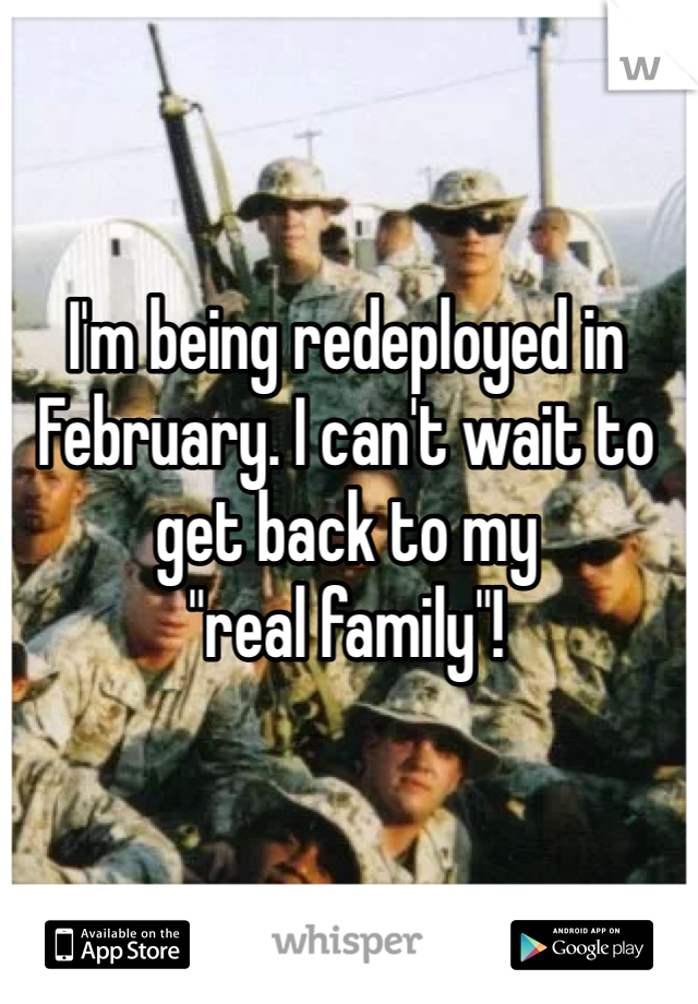 """I'm being redeployed in February. I can't wait to get back to my  """"real family""""!"""