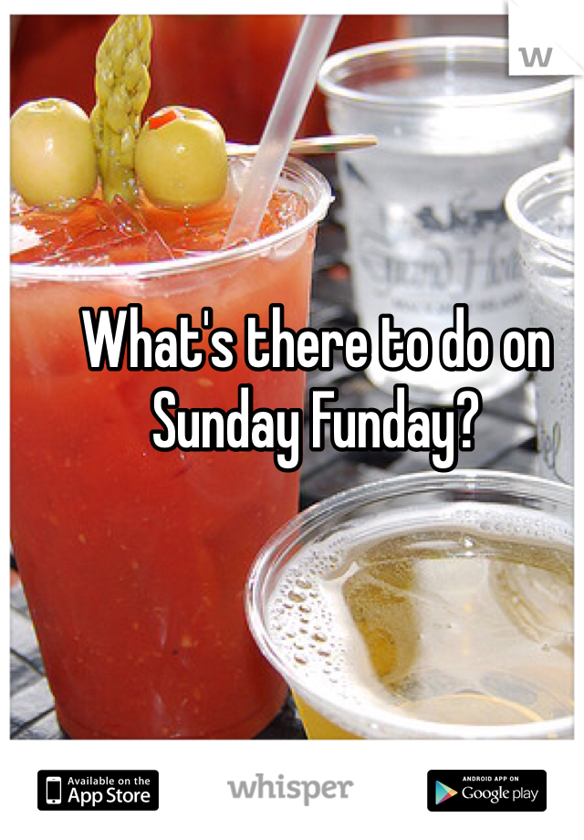 What's there to do on Sunday Funday?