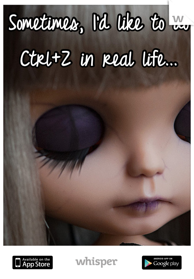 Sometimes, I'd like to do Ctrl+Z in real life...
