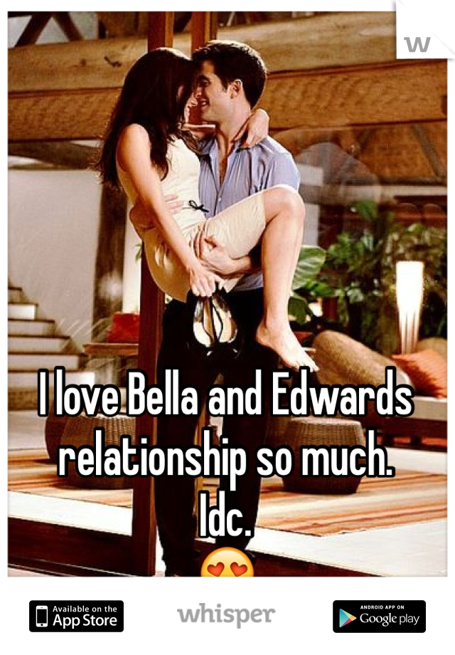 I love Bella and Edwards relationship so much.  Idc. 😍