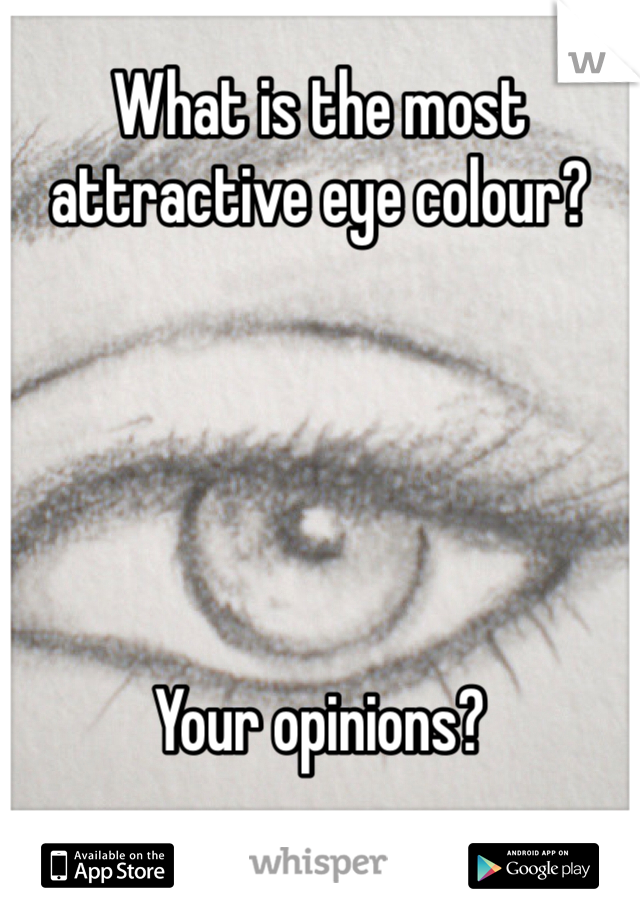 What is the most attractive eye colour?      Your opinions?