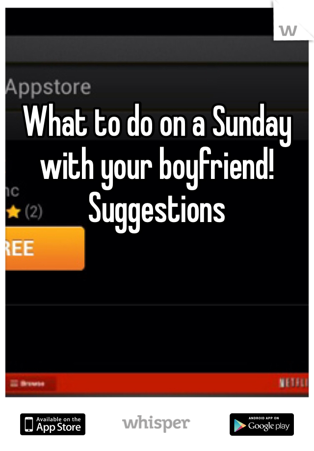 What to do on a Sunday with your boyfriend! Suggestions
