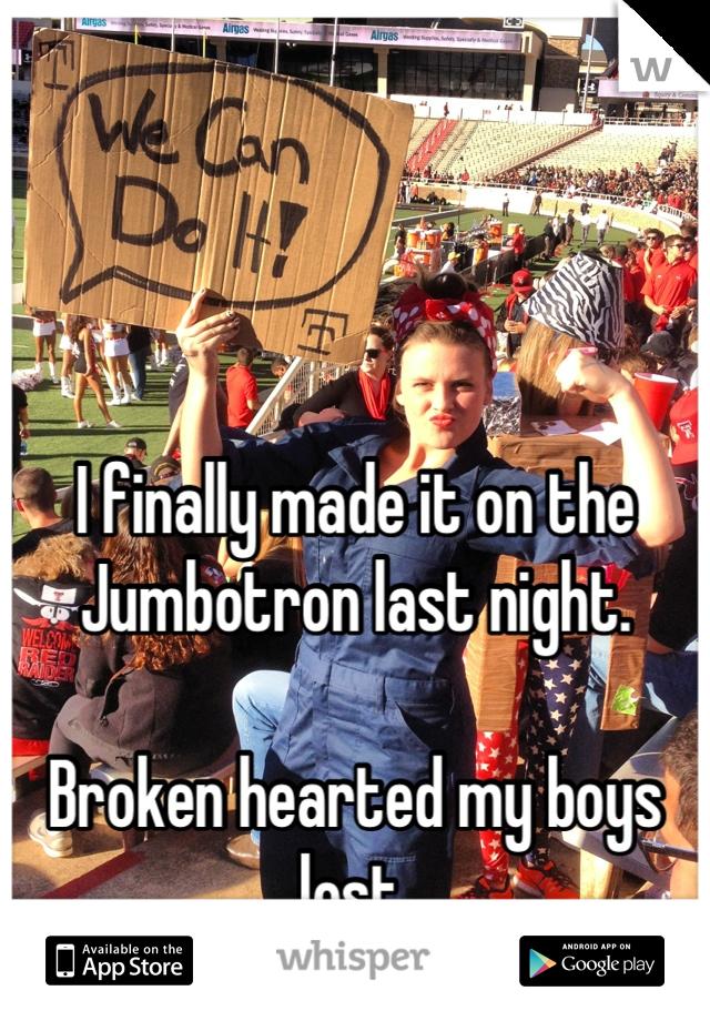 I finally made it on the Jumbotron last night.  Broken hearted my boys lost.
