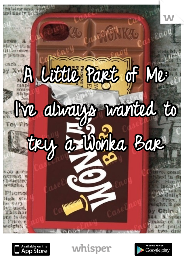 A Little Part of Me: I've always wanted to try a Wonka Bar