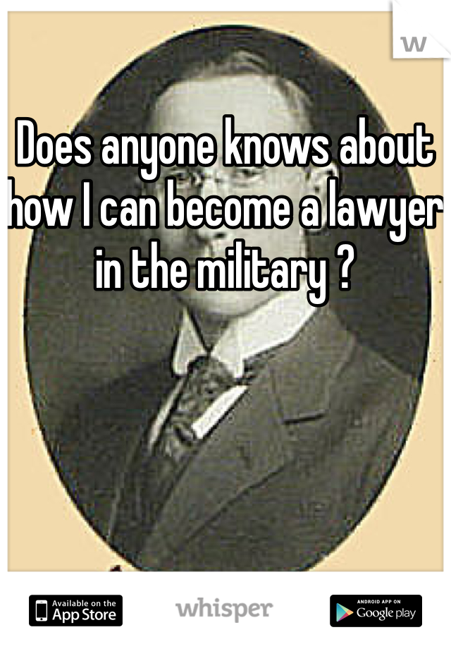 Does anyone knows about how I can become a lawyer in the military ?