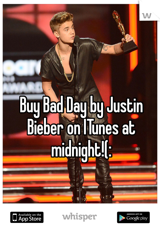 Buy Bad Day by Justin Bieber on ITunes at midnight!(: