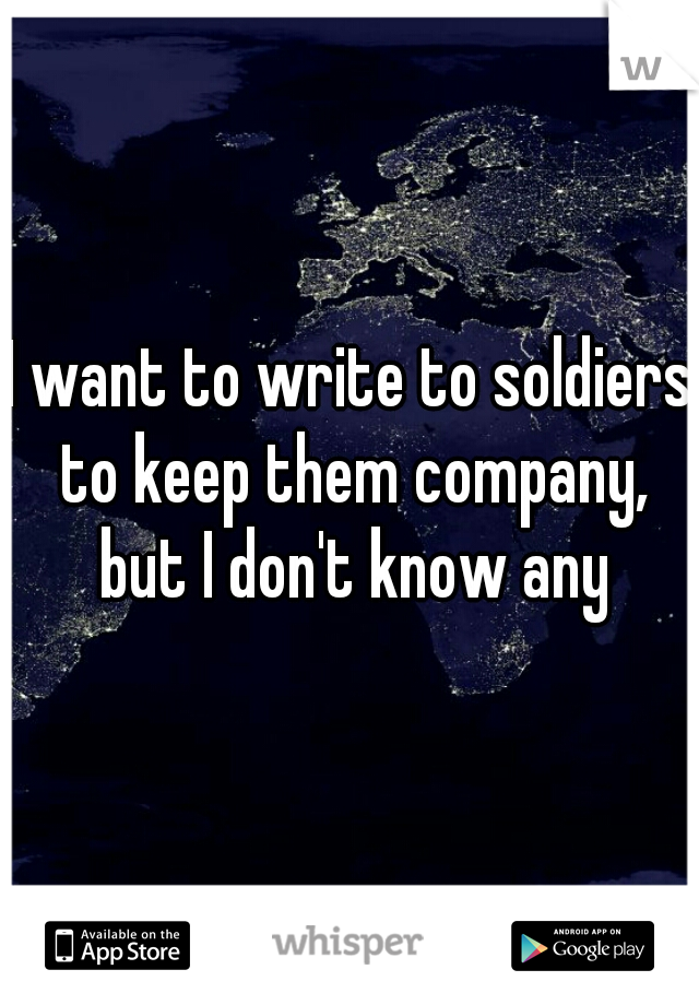 I want to write to soldiers to keep them company, but I don't know any