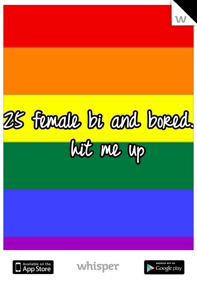 25 female bi and bored.  hit me up