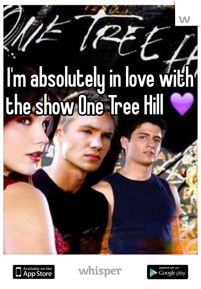 I'm absolutely in love with the show One Tree Hill 💜