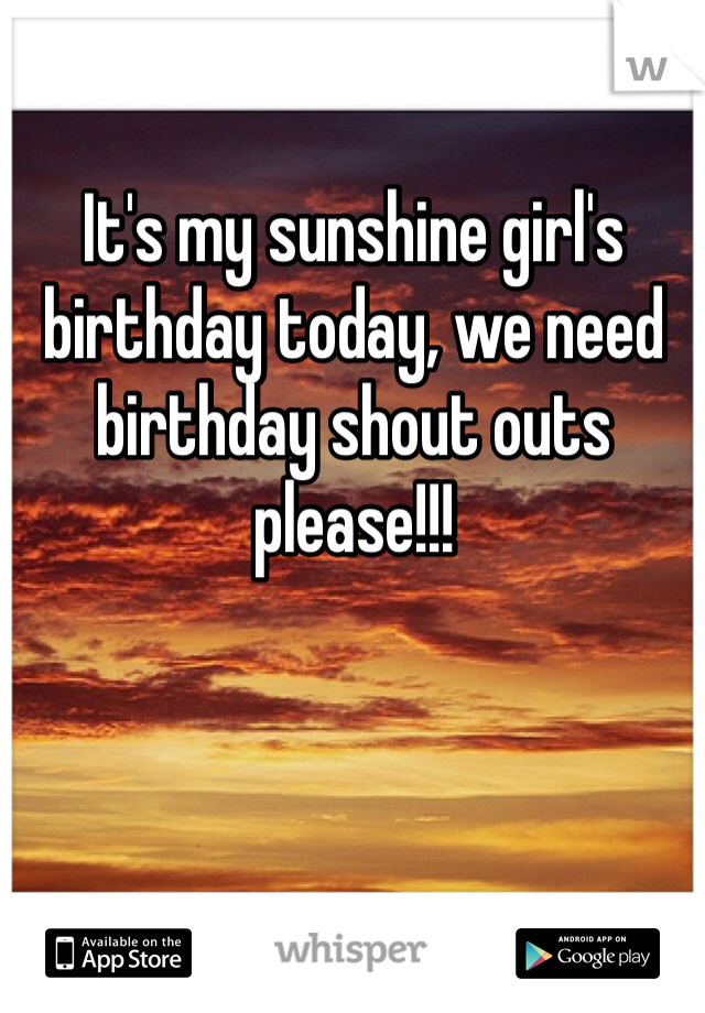 It's my sunshine girl's birthday today, we need birthday shout outs please!!!