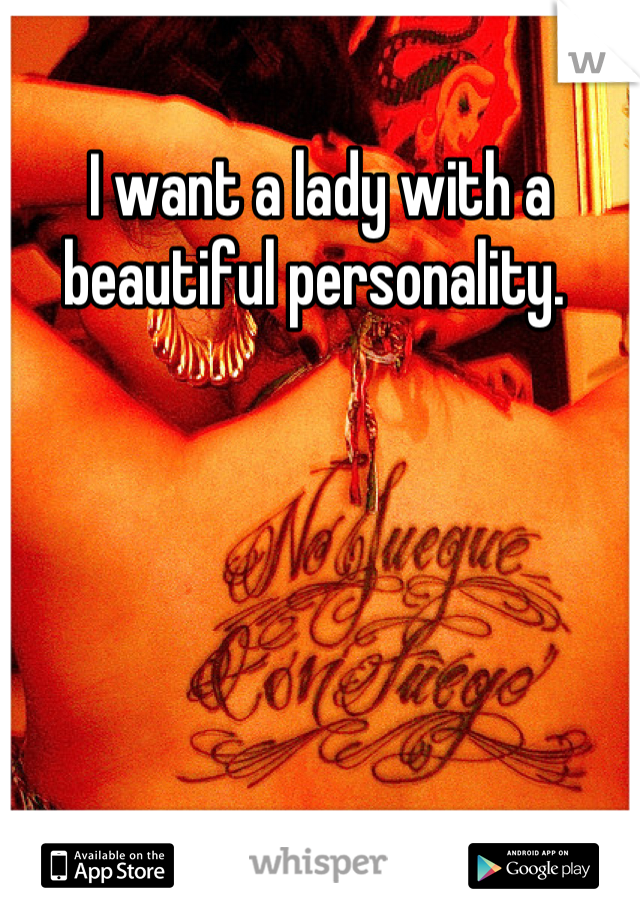 I want a lady with a beautiful personality.