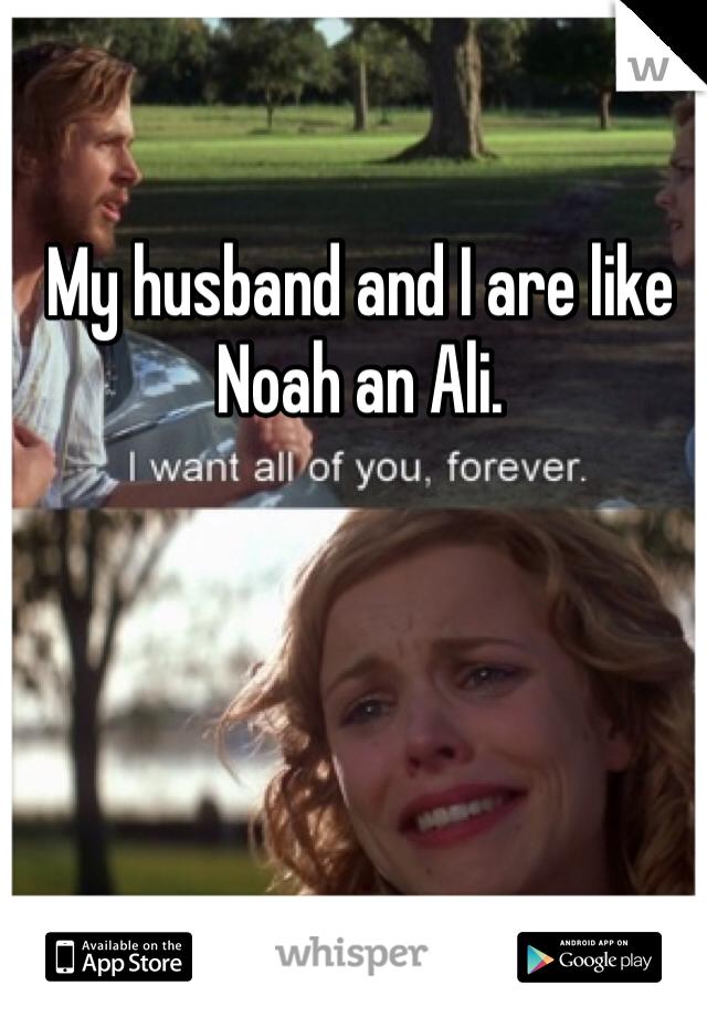 My husband and I are like Noah an Ali.
