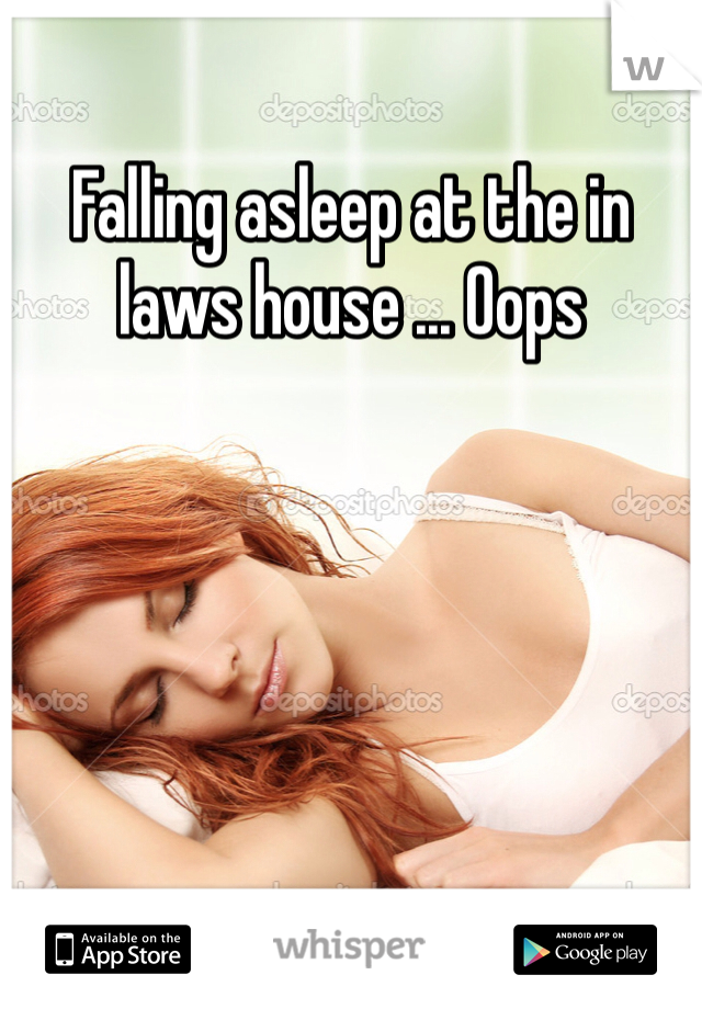Falling asleep at the in laws house ... Oops