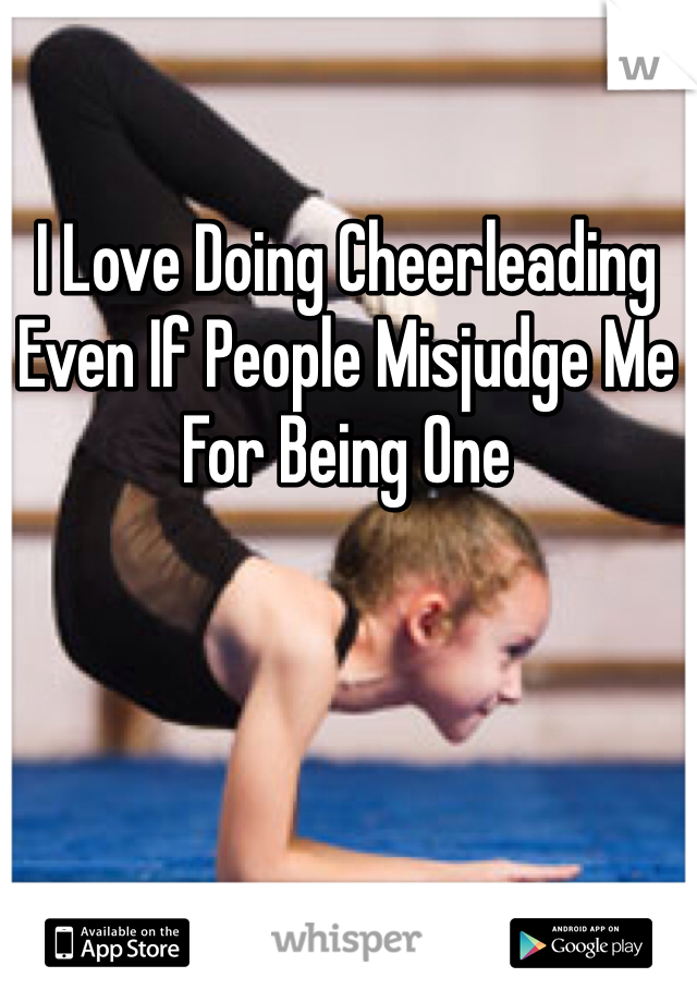 I Love Doing Cheerleading Even If People Misjudge Me For Being One