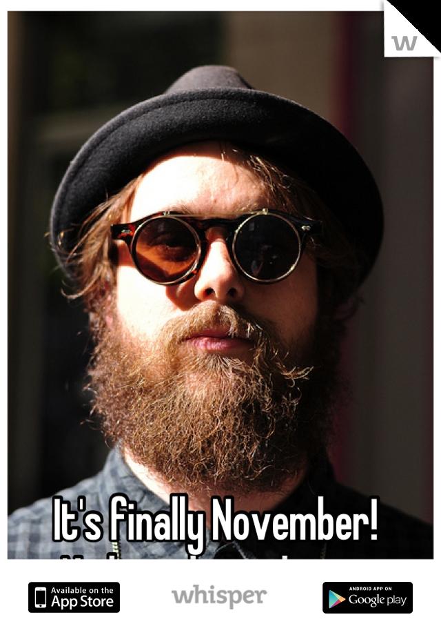 It's finally November!  No beard...no chance
