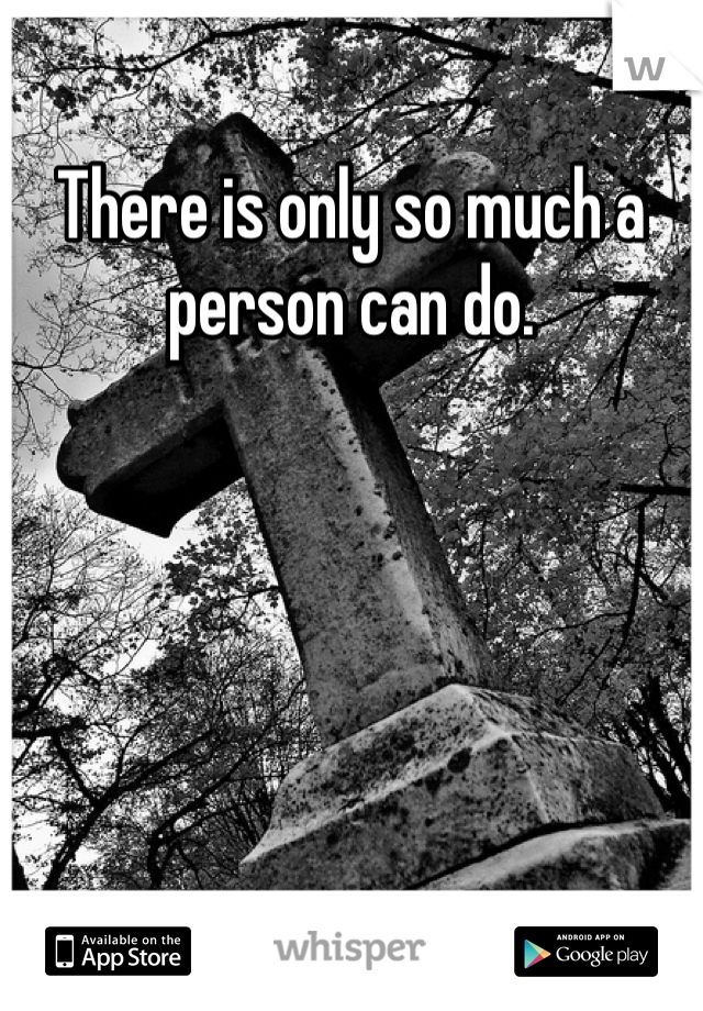 There is only so much a person can do.
