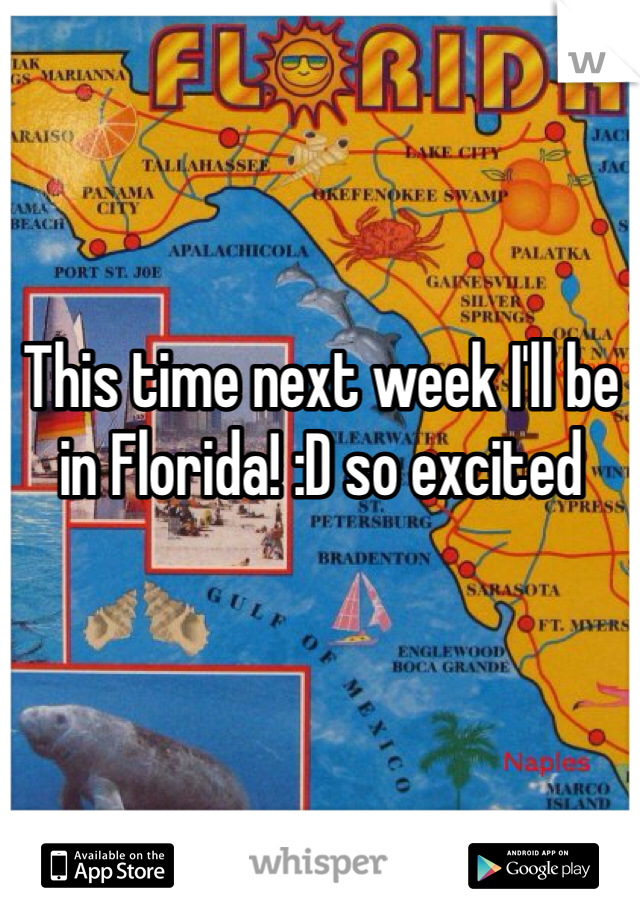 This time next week I'll be in Florida! :D so excited