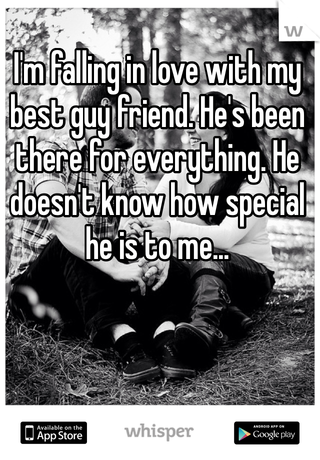 I'm falling in love with my best guy friend. He's been there for everything. He doesn't know how special he is to me...