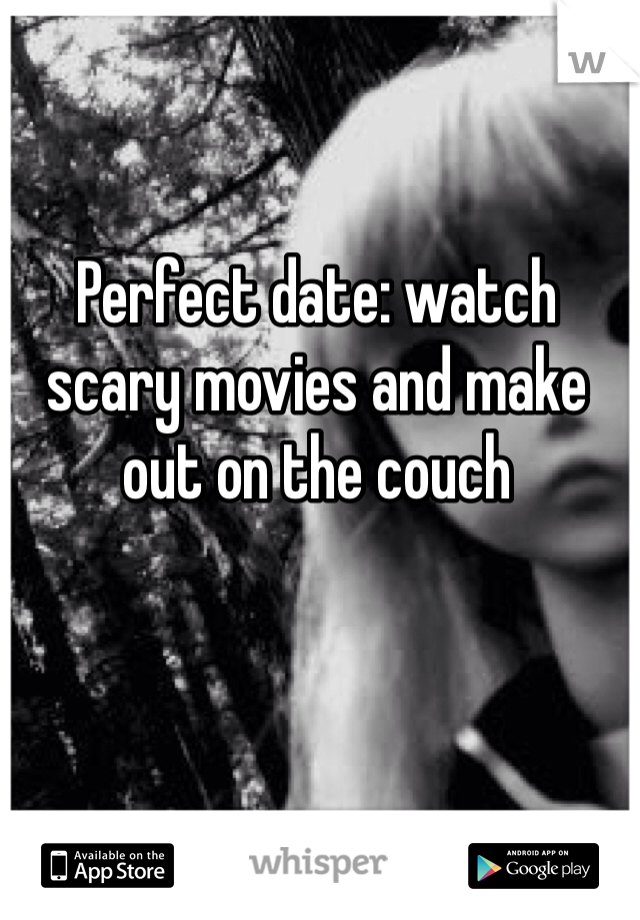 Perfect date: watch scary movies and make out on the couch