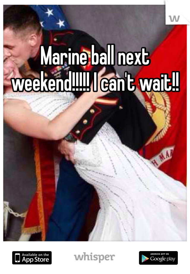 Marine ball next weekend!!!!! I can't wait!!