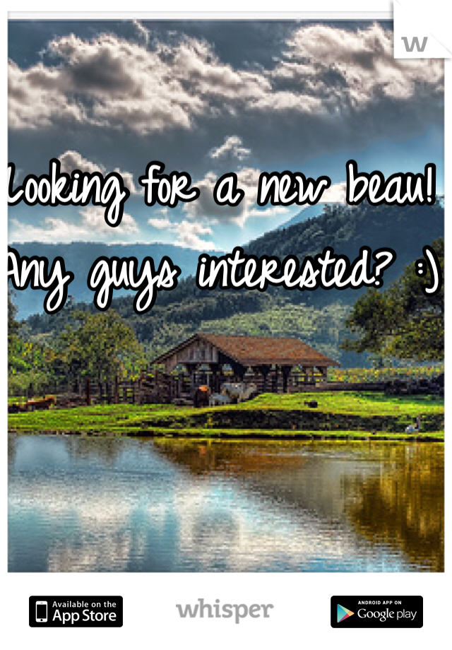Looking for a new beau! Any guys interested? :)