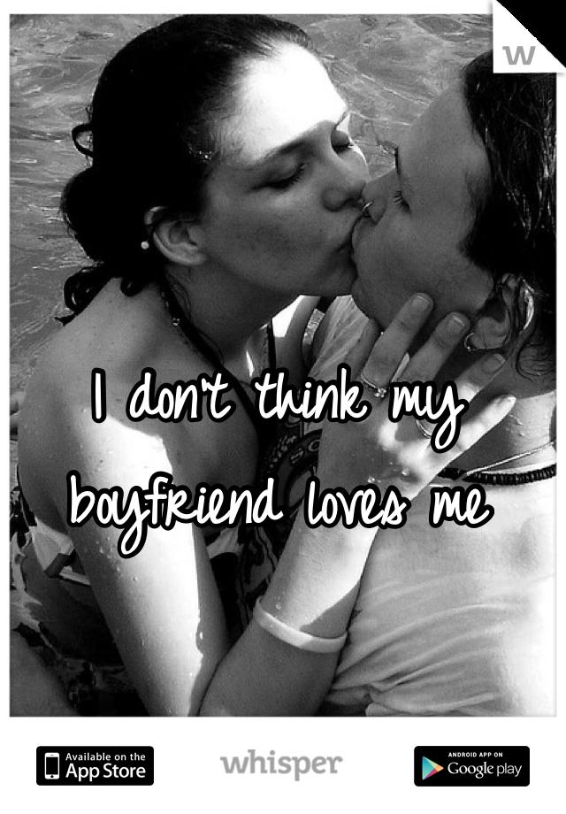 I don't think my boyfriend loves me