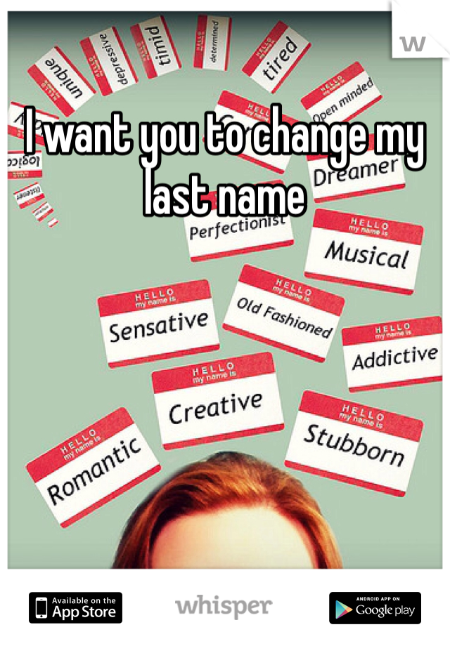 I want you to change my last name