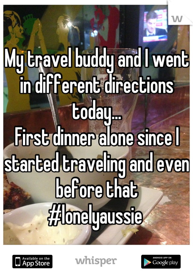 My travel buddy and I went in different directions today... First dinner alone since I started traveling and even before that #lonelyaussie