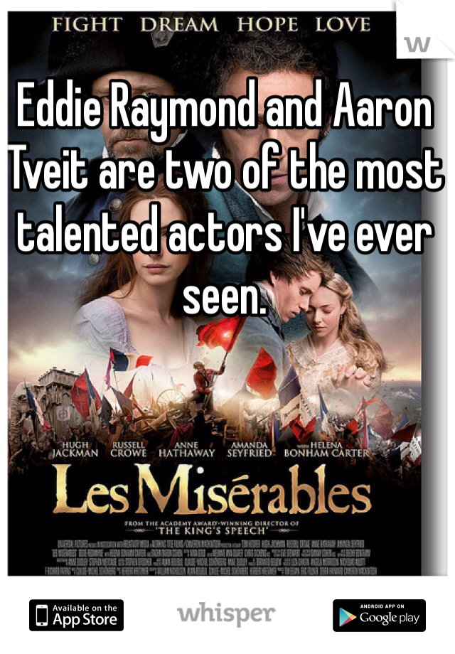 Eddie Raymond and Aaron Tveit are two of the most talented actors I've ever seen.