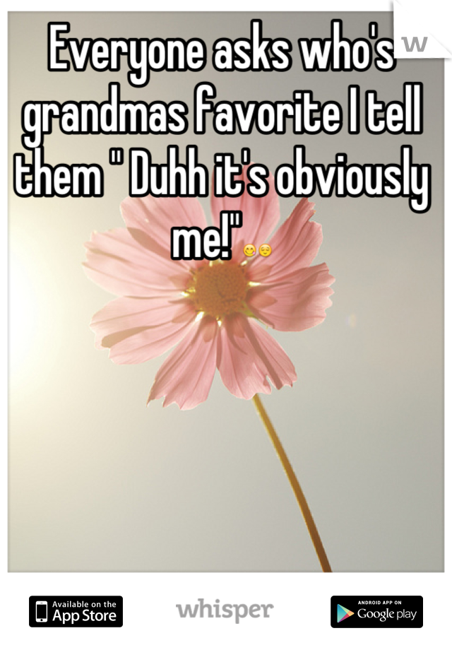 """Everyone asks who's grandmas favorite I tell them """" Duhh it's obviously me!""""😋😌"""