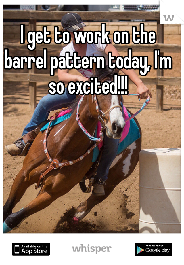 I get to work on the barrel pattern today, I'm so excited!!!