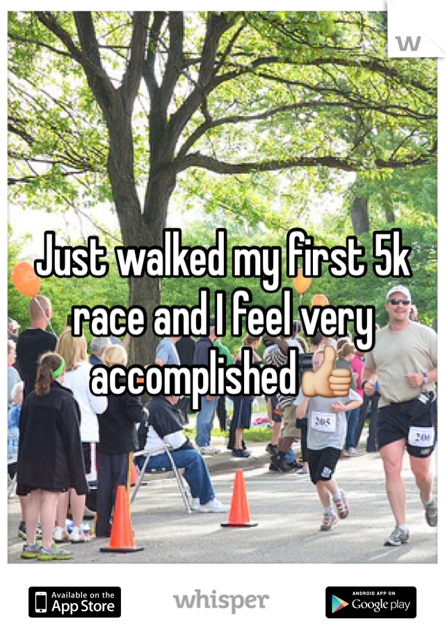 Just walked my first 5k race and I feel very accomplished👍