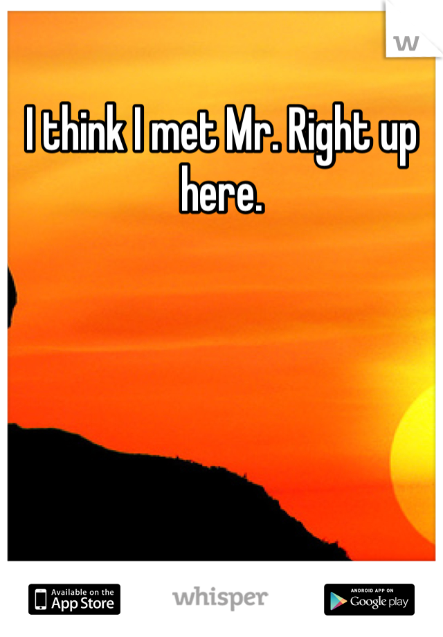 I think I met Mr. Right up here.