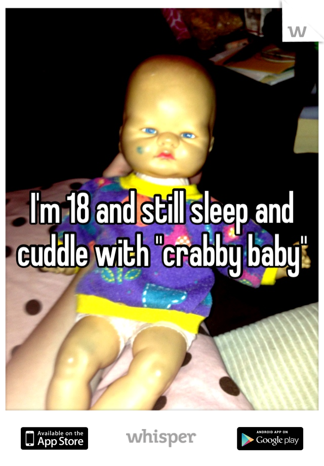 """I'm 18 and still sleep and cuddle with """"crabby baby"""""""