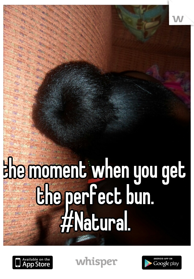 the moment when you get the perfect bun. #Natural.