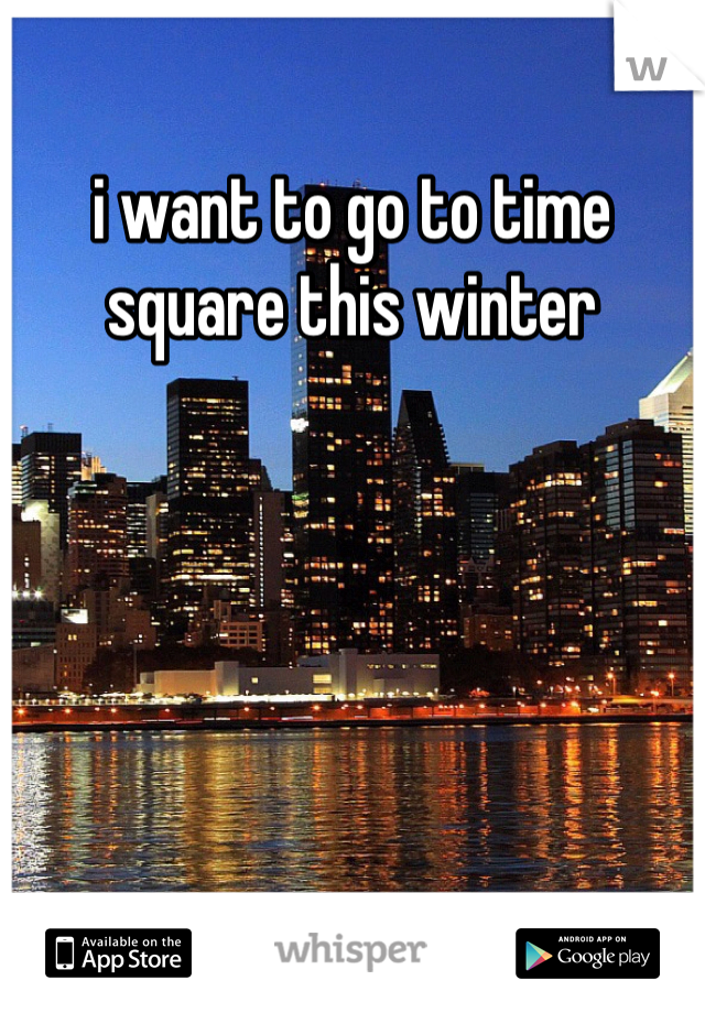 i want to go to time square this winter