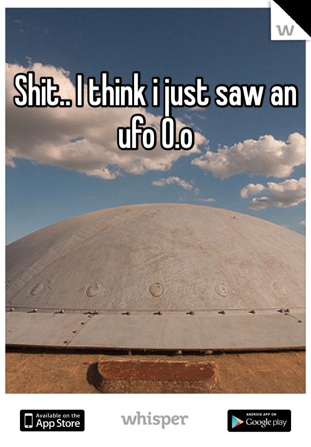 Shit.. I think i just saw an ufo 0.o