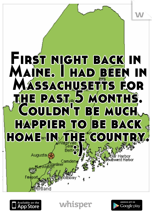 First night back in Maine. I had been in Massachusetts for the past 5 months. Couldn't be much happier to be back home in the country. :)