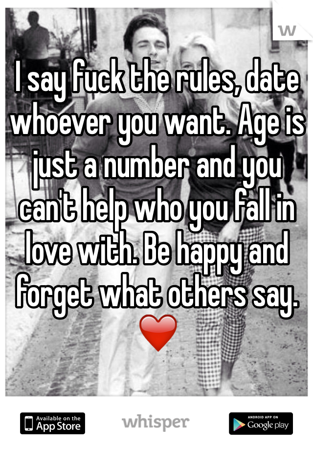 I say fuck the rules, date whoever you want. Age is just a number and you can't help who you fall in love with. Be happy and forget what others say. ❤️