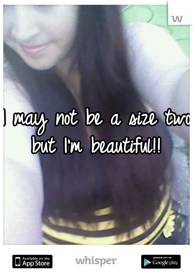 I may not be a size two but I'm beautiful!!