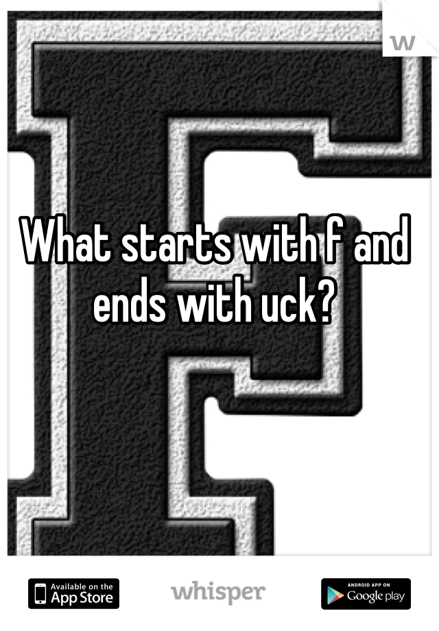 What starts with f and ends with uck?