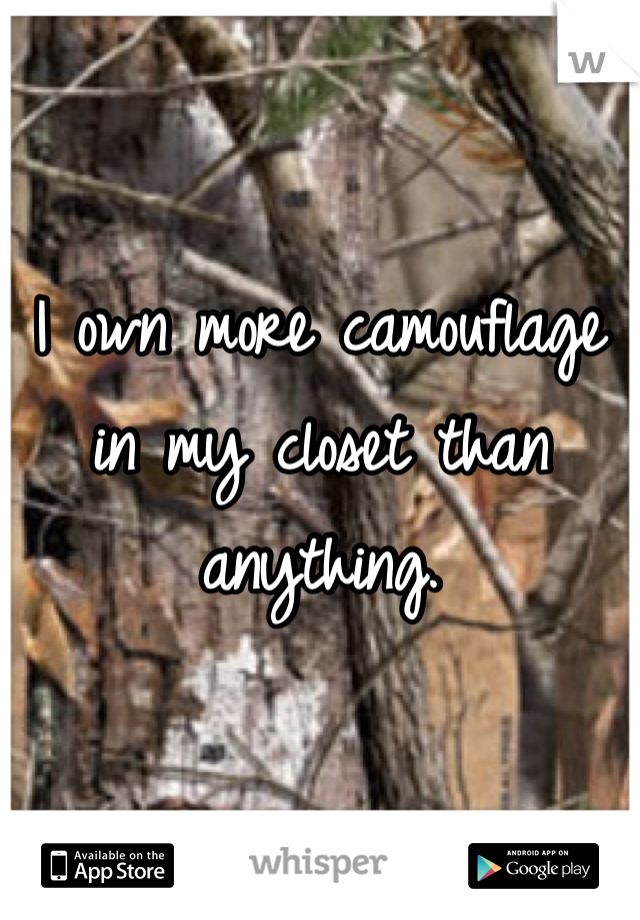 I own more camouflage in my closet than anything.