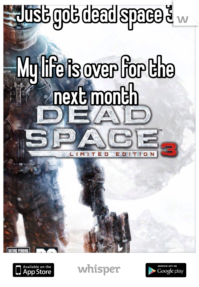 Just got dead space 3   My life is over for the next month