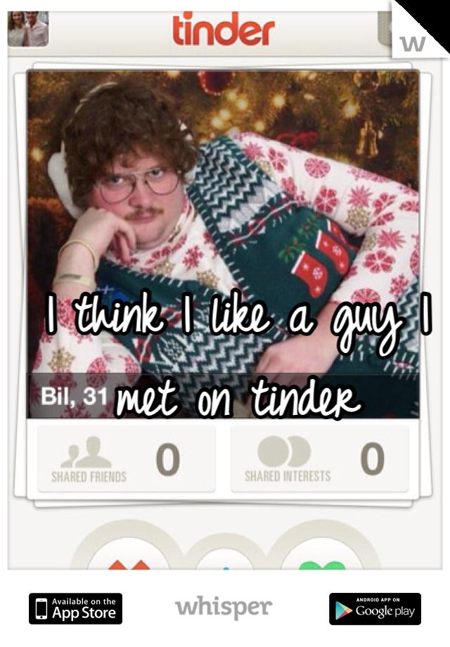 I think I like a guy I met on tinder
