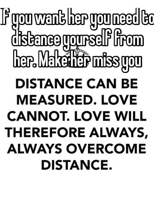 If you want her you need to distance yourself from her  Make