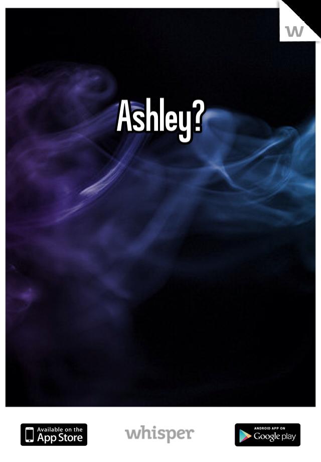 Ashley?