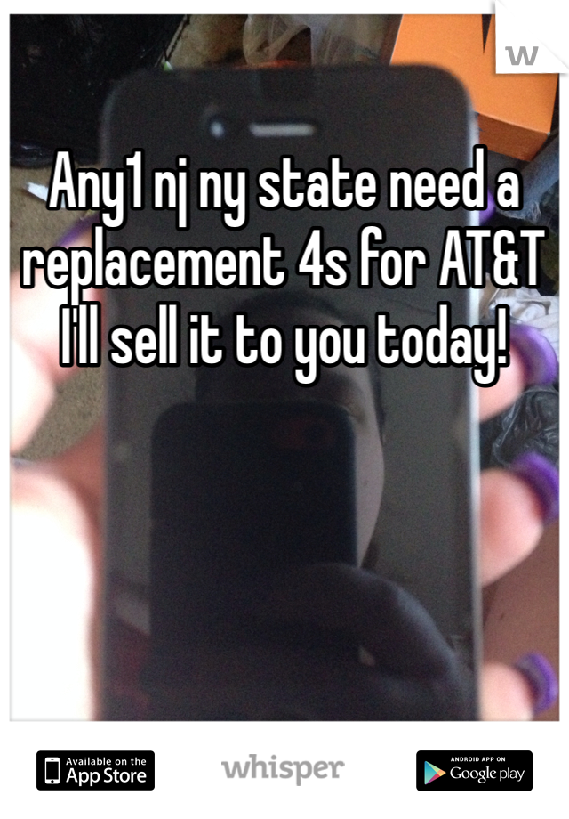 Any1 nj ny state need a replacement 4s for AT&T I'll sell it to you today!