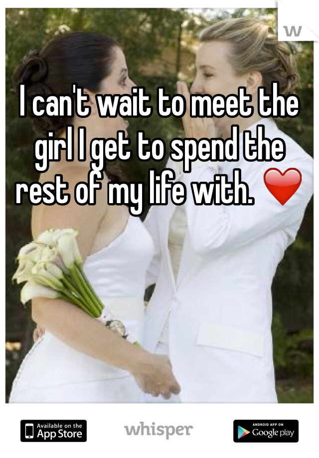 I can't wait to meet the girl I get to spend the rest of my life with. ❤️
